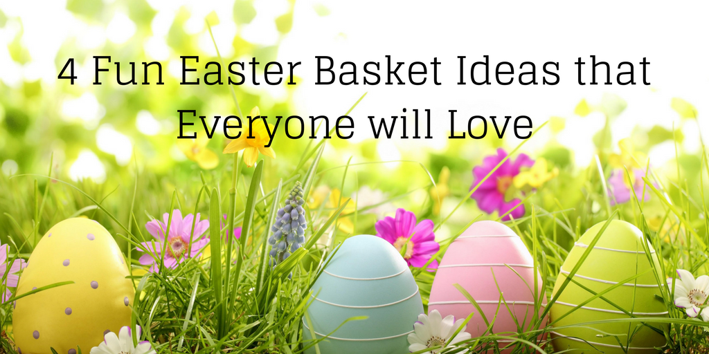 4 Fun Easter Basket Ideas That Everyone Will Love Blog